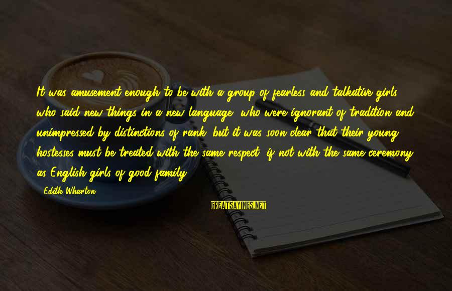 Not Good Family Sayings By Edith Wharton: It was amusement enough to be with a group of fearless and talkative girls, who