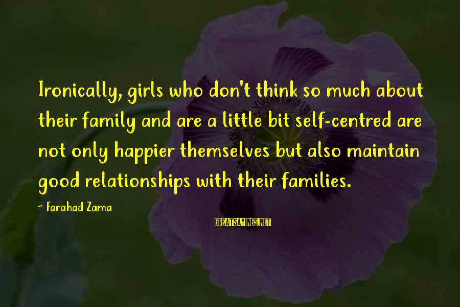 Not Good Family Sayings By Farahad Zama: Ironically, girls who don't think so much about their family and are a little bit