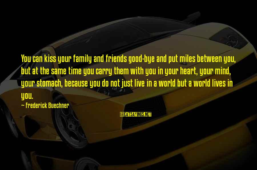 Not Good Family Sayings By Frederick Buechner: You can kiss your family and friends good-bye and put miles between you, but at