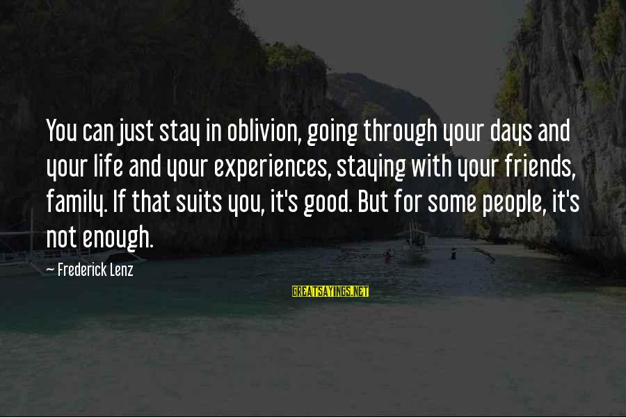 Not Good Family Sayings By Frederick Lenz: You can just stay in oblivion, going through your days and your life and your