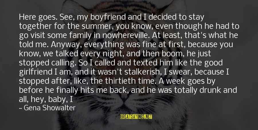 Not Good Family Sayings By Gena Showalter: Here goes. See, my boyfriend and I decided to stay together for the summer, you