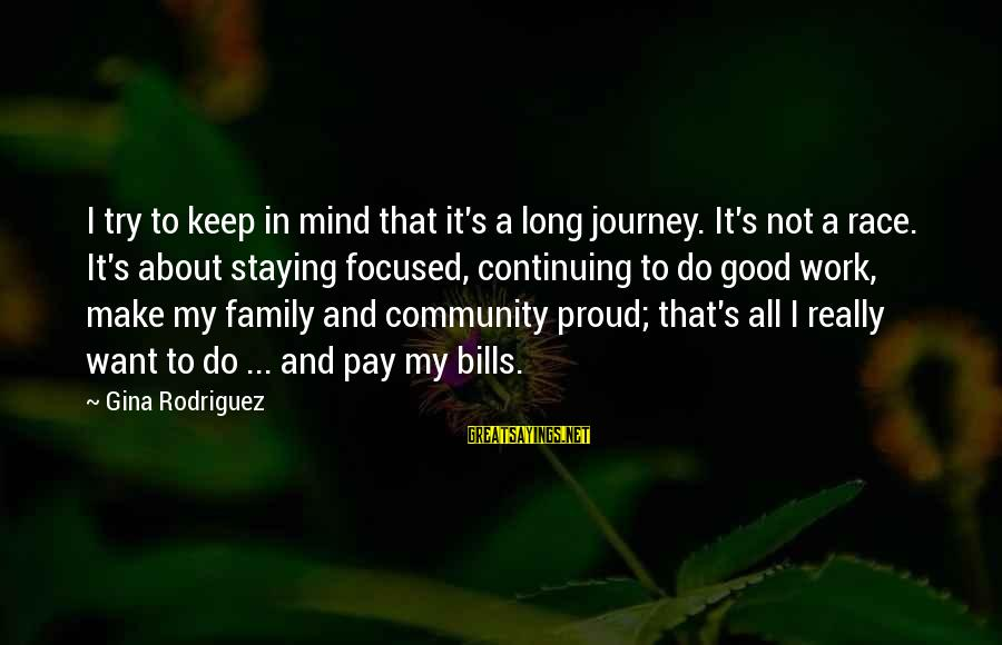 Not Good Family Sayings By Gina Rodriguez: I try to keep in mind that it's a long journey. It's not a race.