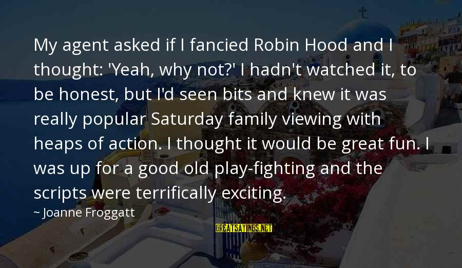 Not Good Family Sayings By Joanne Froggatt: My agent asked if I fancied Robin Hood and I thought: 'Yeah, why not?' I