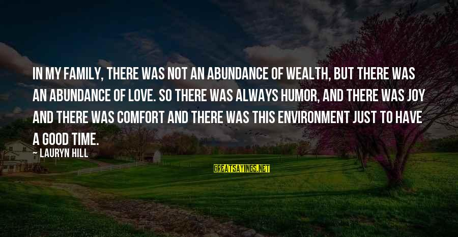 Not Good Family Sayings By Lauryn Hill: In my family, there was not an abundance of wealth, but there was an abundance