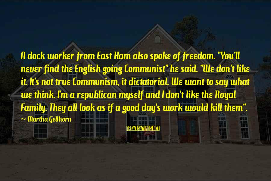 """Not Good Family Sayings By Martha Gellhorn: A dock worker from East Ham also spoke of freedom. """"You'll never find the English"""