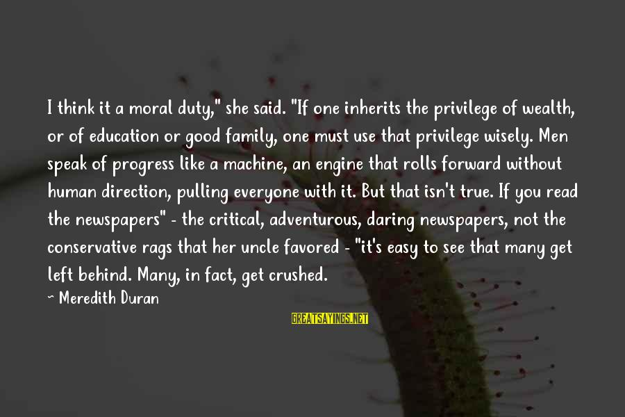 """Not Good Family Sayings By Meredith Duran: I think it a moral duty,"""" she said. """"If one inherits the privilege of wealth,"""