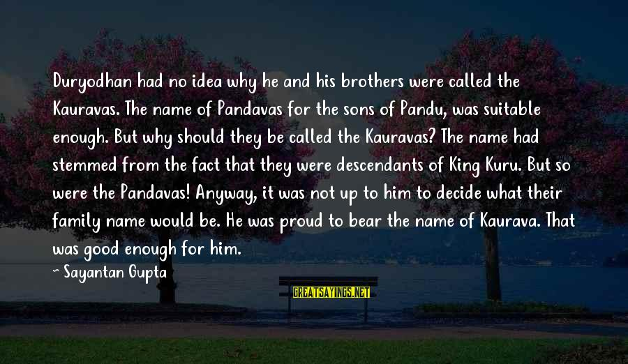 Not Good Family Sayings By Sayantan Gupta: Duryodhan had no idea why he and his brothers were called the Kauravas. The name