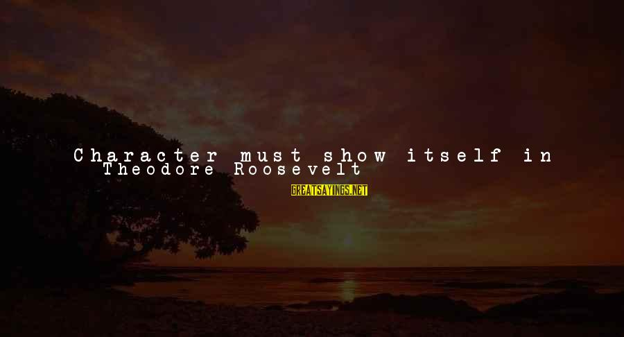 Not Good Family Sayings By Theodore Roosevelt: Character must show itself in the man'sperformance both of the duty he owes himself and