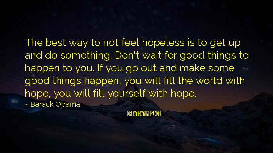 Not Helping Yourself Sayings By Barack Obama: The best way to not feel hopeless is to get up and do something. Don't