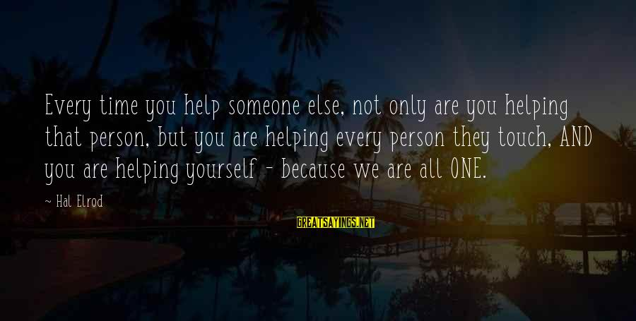 Not Helping Yourself Sayings By Hal Elrod: Every time you help someone else, not only are you helping that person, but you
