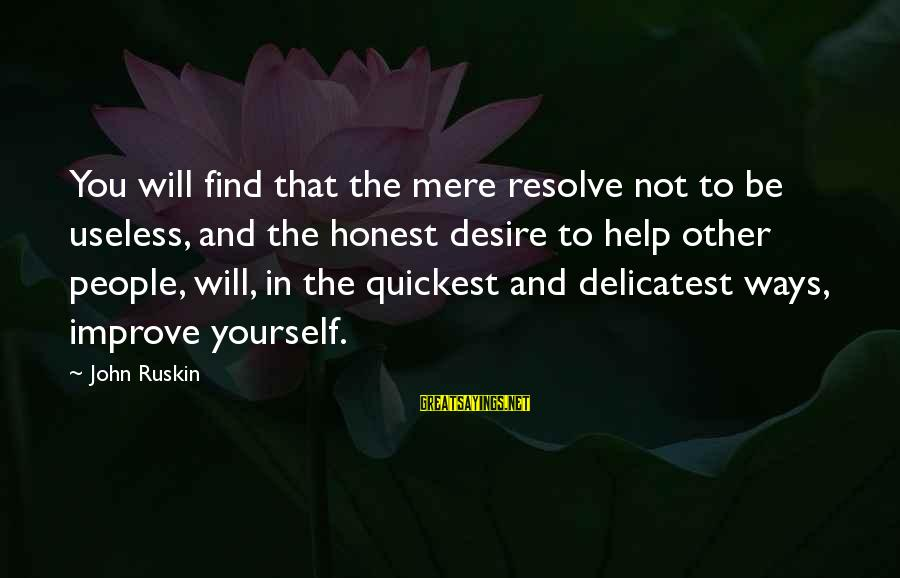 Not Helping Yourself Sayings By John Ruskin: You will find that the mere resolve not to be useless, and the honest desire
