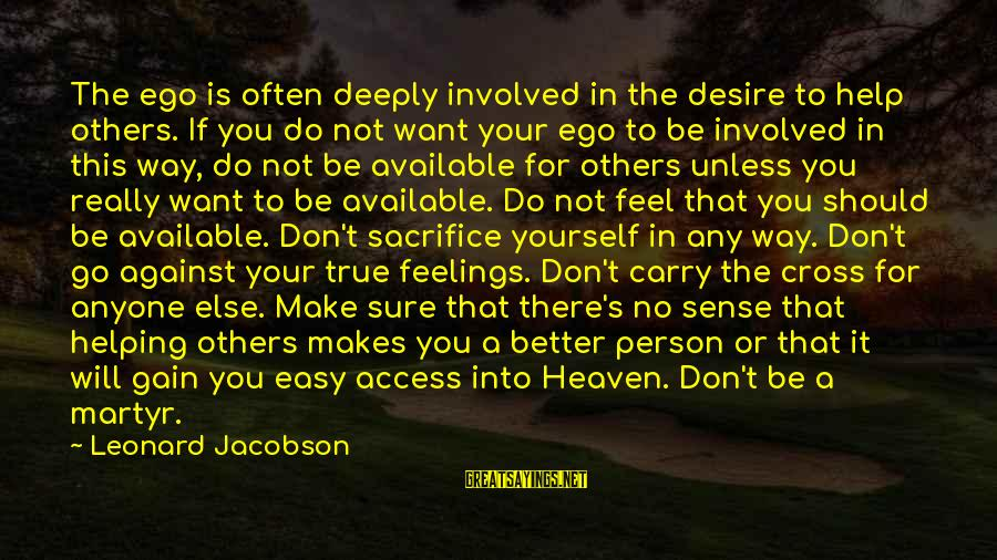 Not Helping Yourself Sayings By Leonard Jacobson: The ego is often deeply involved in the desire to help others. If you do