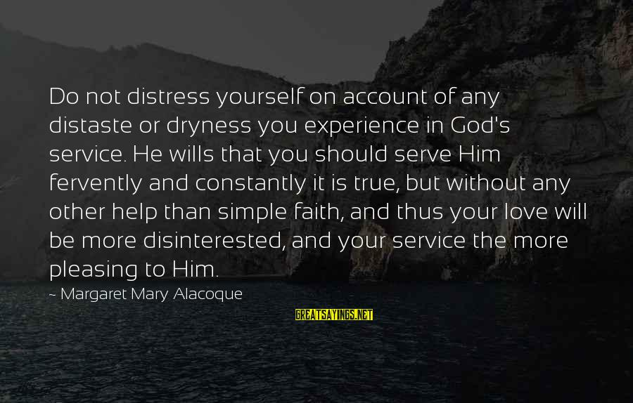 Not Helping Yourself Sayings By Margaret Mary Alacoque: Do not distress yourself on account of any distaste or dryness you experience in God's