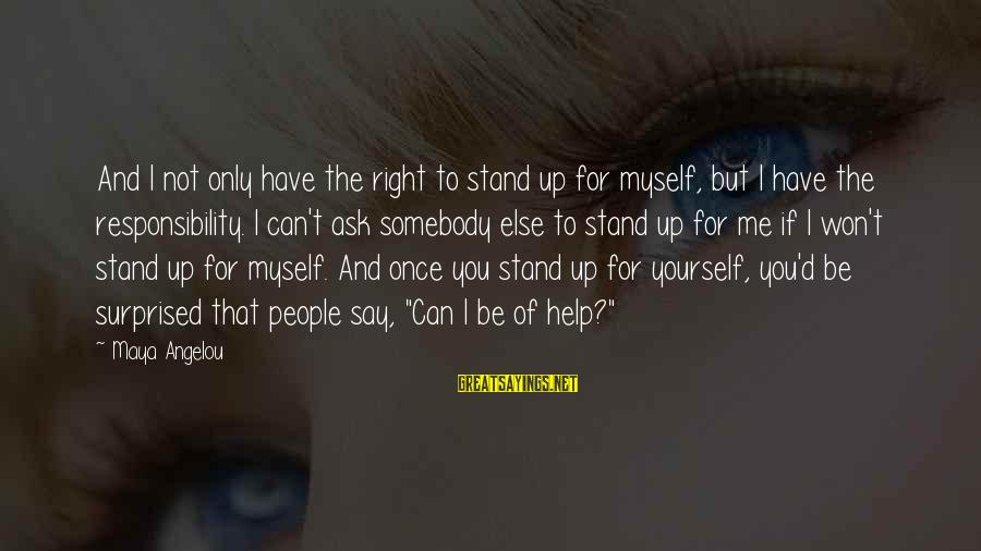Not Helping Yourself Sayings By Maya Angelou: And I not only have the right to stand up for myself, but I have