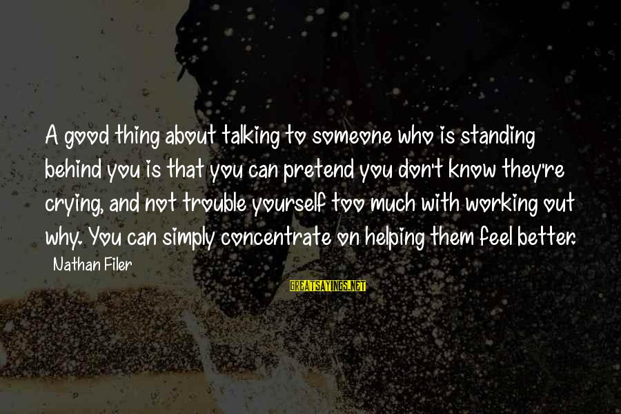 Not Helping Yourself Sayings By Nathan Filer: A good thing about talking to someone who is standing behind you is that you