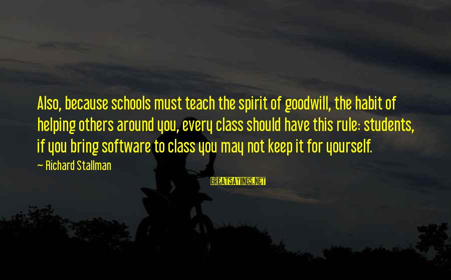 Not Helping Yourself Sayings By Richard Stallman: Also, because schools must teach the spirit of goodwill, the habit of helping others around