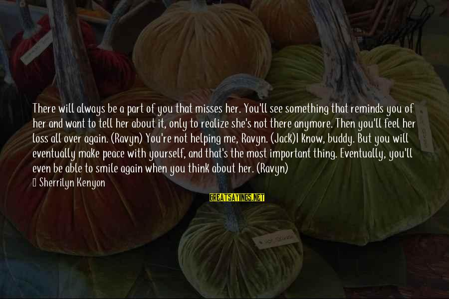 Not Helping Yourself Sayings By Sherrilyn Kenyon: There will always be a part of you that misses her. You'll see something that