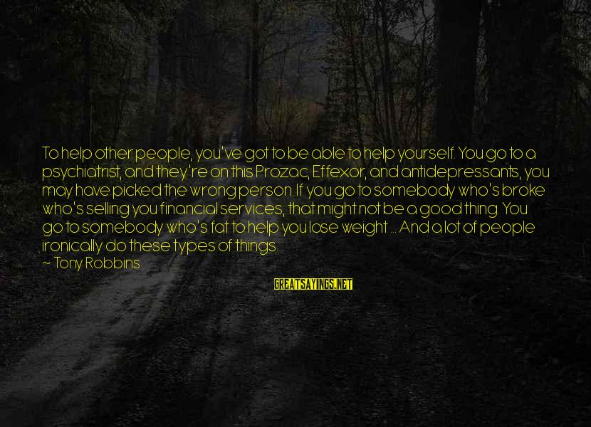 Not Helping Yourself Sayings By Tony Robbins: To help other people, you've got to be able to help yourself. You go to