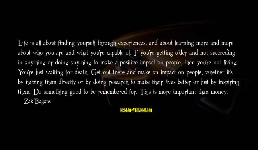 Not Helping Yourself Sayings By Zak Bagans: Life is all about finding yourself through experiences, and about learning more and more about