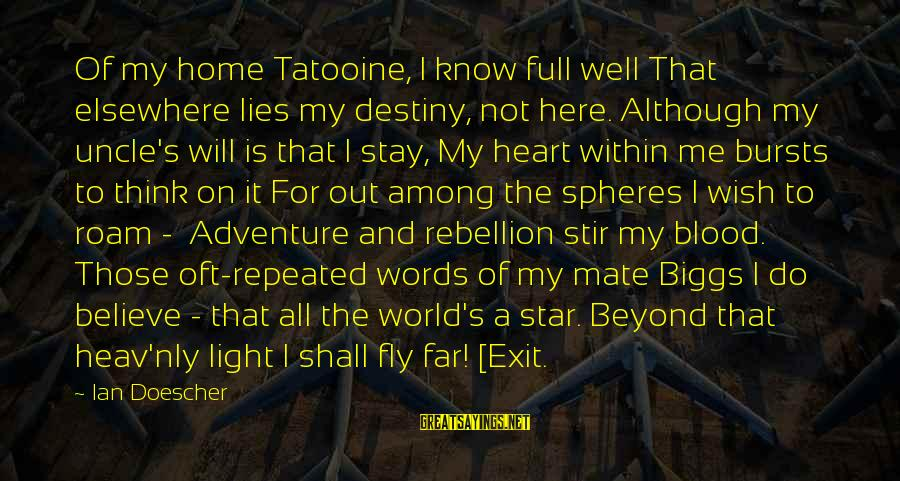 Not Here For Me Sayings By Ian Doescher: Of my home Tatooine, I know full well That elsewhere lies my destiny, not here.