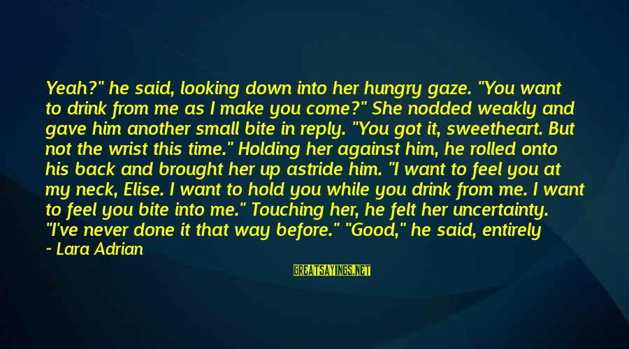 """Not Here For Me Sayings By Lara Adrian: Yeah?"""" he said, looking down into her hungry gaze. """"You want to drink from me"""