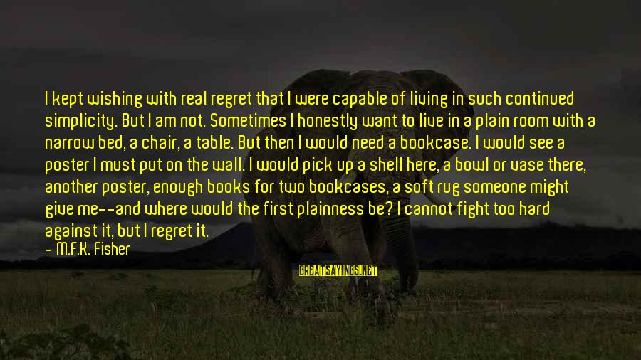 Not Here For Me Sayings By M.F.K. Fisher: I kept wishing with real regret that I were capable of living in such continued