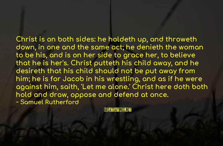 Not Here For Me Sayings By Samuel Rutherford: Christ is on both sides: he holdeth up, and throweth down, in one and the