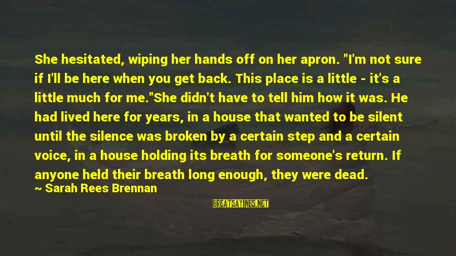 """Not Here For Me Sayings By Sarah Rees Brennan: She hesitated, wiping her hands off on her apron. """"I'm not sure if I'll be"""