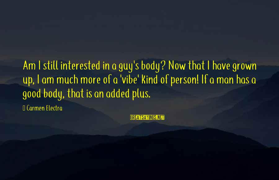 Not Interested In Dating Sayings By Carmen Electra: Am I still interested in a guy's body? Now that I have grown up, I