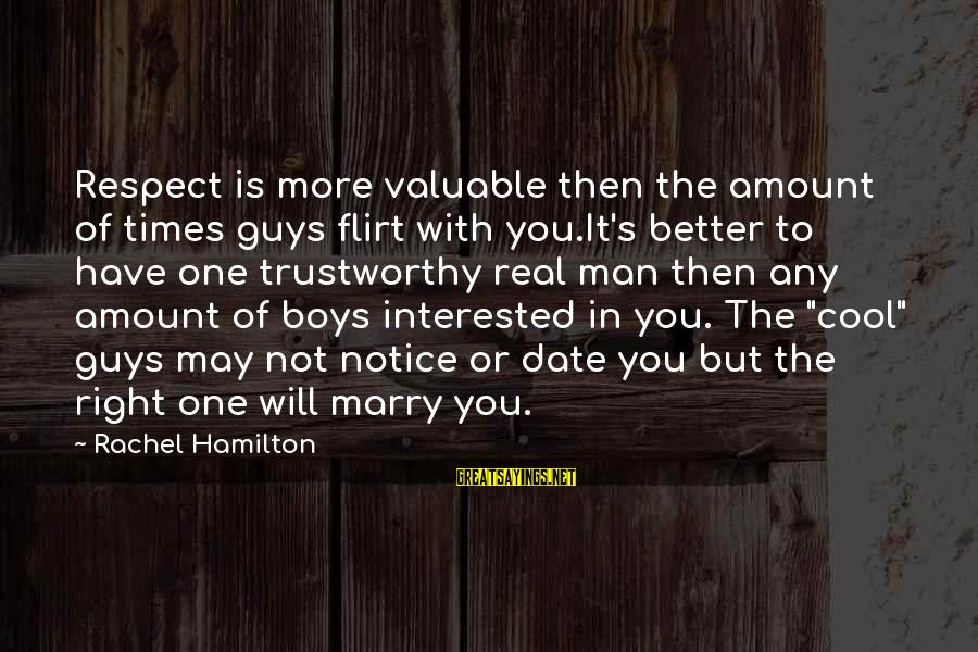 Not Interested In Dating Sayings By Rachel Hamilton: Respect is more valuable then the amount of times guys flirt with you.It's better to