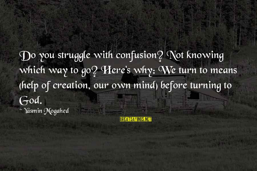 Not Knowing Which Way To Go Sayings By Yasmin Mogahed: Do you struggle with confusion? Not knowing which way to go? Here's why: We turn