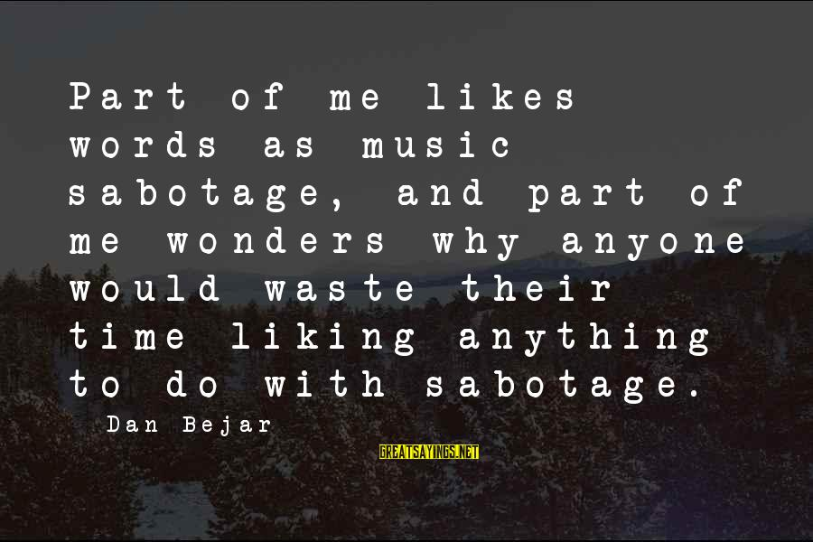 Not Liking Anyone Sayings By Dan Bejar: Part of me likes words as music sabotage, and part of me wonders why anyone