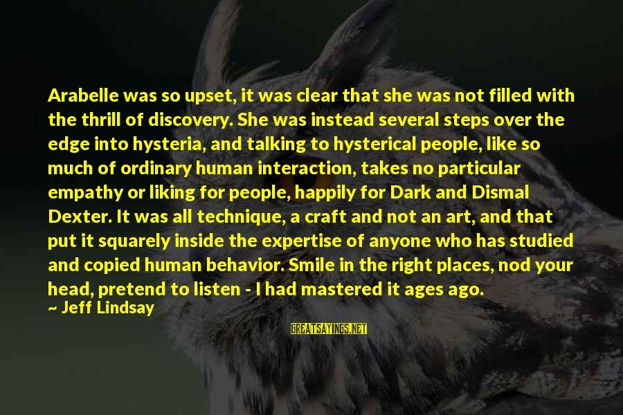 Not Liking Anyone Sayings By Jeff Lindsay: Arabelle was so upset, it was clear that she was not filled with the thrill