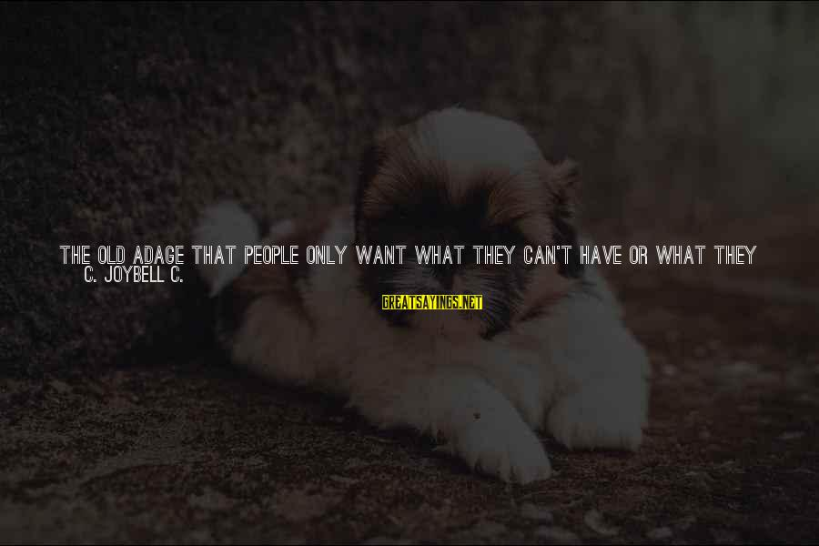 Not Living The Life You Want Sayings By C. JoyBell C.: The old adage that people only want what they can't have or what they can't