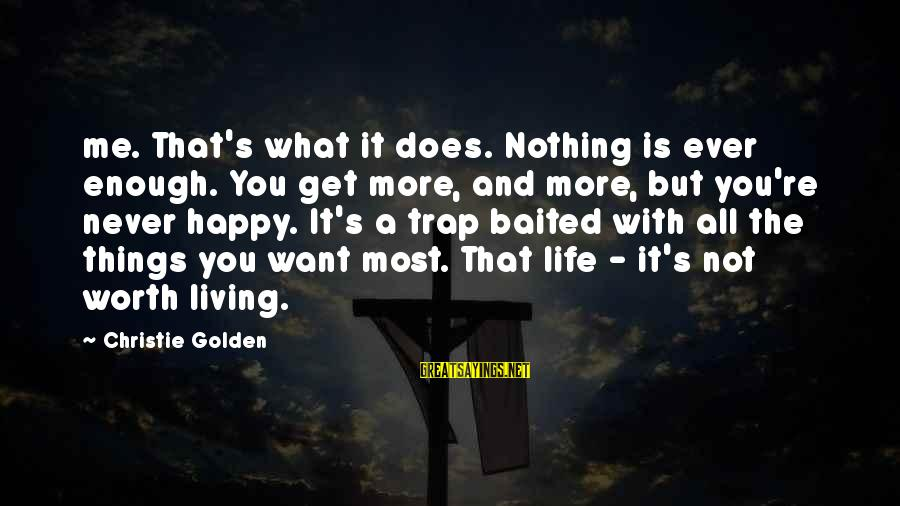 Not Living The Life You Want Sayings By Christie Golden: me. That's what it does. Nothing is ever enough. You get more, and more, but