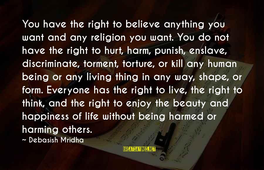 Not Living The Life You Want Sayings By Debasish Mridha: You have the right to believe anything you want and any religion you want. You