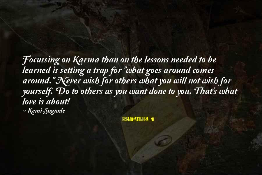 Not Living The Life You Want Sayings By Kemi Sogunle: Focussing on Karma than on the lessons needed to be learned is setting a trap