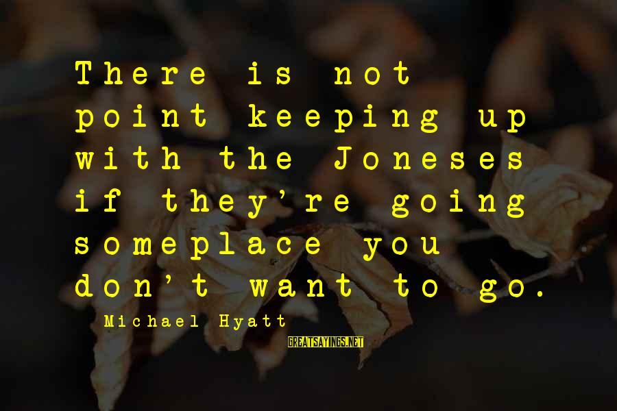 Not Living The Life You Want Sayings By Michael Hyatt: There is not point keeping up with the Joneses if they're going someplace you don't