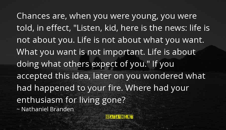 """Not Living The Life You Want Sayings By Nathaniel Branden: Chances are, when you were young, you were told, in effect, """"Listen, kid, here is"""