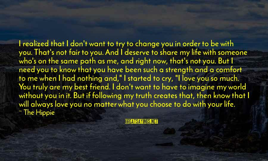 Not Living The Life You Want Sayings By The Hippie: I realized that I don't want to try to change you in order to be