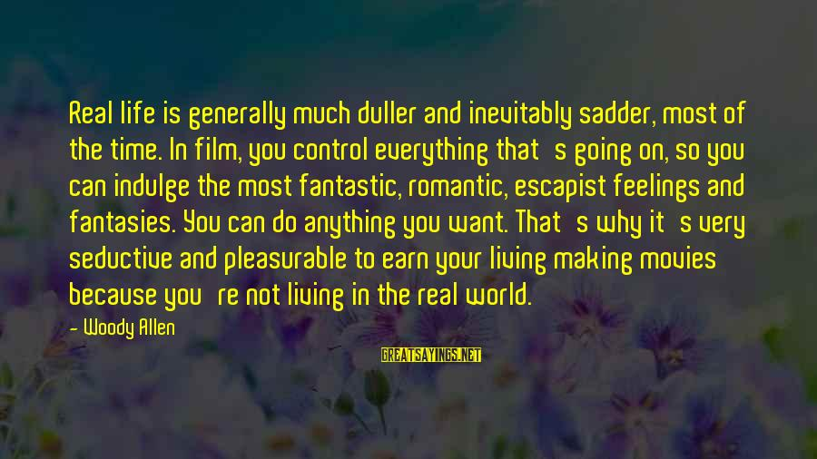 Not Living The Life You Want Sayings By Woody Allen: Real life is generally much duller and inevitably sadder, most of the time. In film,
