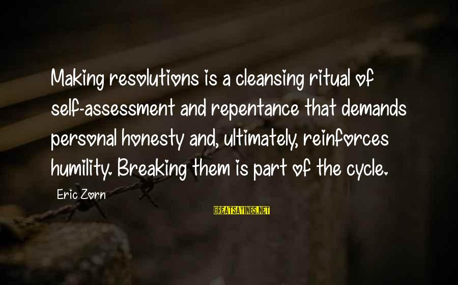 Not Making New Year's Resolutions Sayings By Eric Zorn: Making resolutions is a cleansing ritual of self-assessment and repentance that demands personal honesty and,