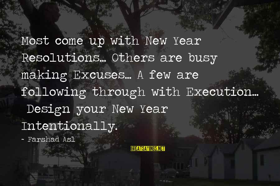 Not Making New Year's Resolutions Sayings By Farshad Asl: Most come up with New Year Resolutions... Others are busy making Excuses... A few are