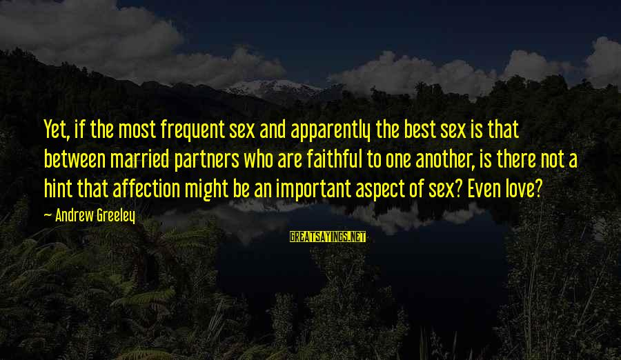 Not Married Yet Sayings By Andrew Greeley: Yet, if the most frequent sex and apparently the best sex is that between married