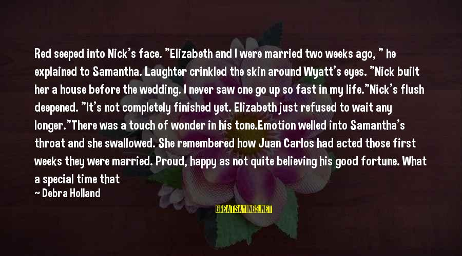 """Not Married Yet Sayings By Debra Holland: Red seeped into Nick's face. """"Elizabeth and I were married two weeks ago, """" he"""