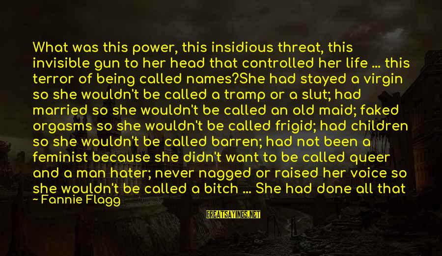 Not Married Yet Sayings By Fannie Flagg: What was this power, this insidious threat, this invisible gun to her head that controlled
