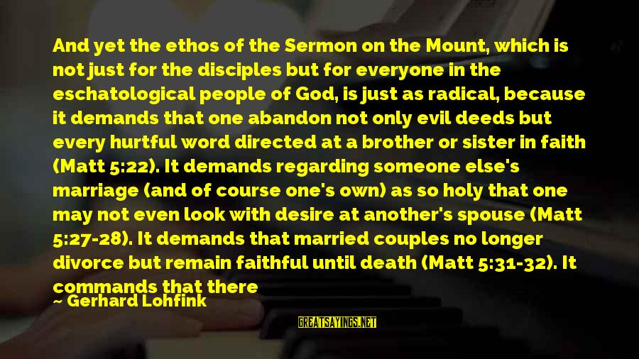 Not Married Yet Sayings By Gerhard Lohfink: And yet the ethos of the Sermon on the Mount, which is not just for