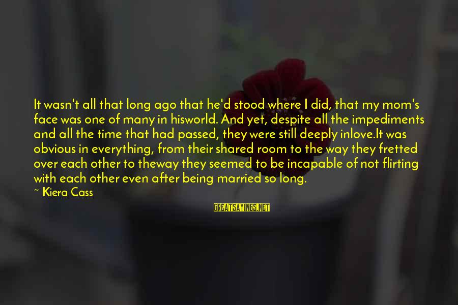 Not Married Yet Sayings By Kiera Cass: It wasn't all that long ago that he'd stood where I did, that my mom's