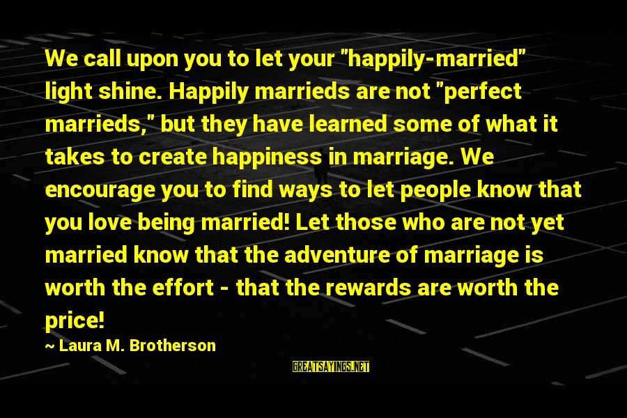 """Not Married Yet Sayings By Laura M. Brotherson: We call upon you to let your """"happily-married"""" light shine. Happily marrieds are not """"perfect"""