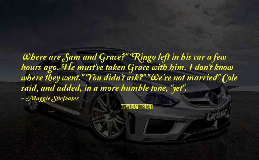 """Not Married Yet Sayings By Maggie Stiefvater: Where are Sam and Grace?"""" """"Ringo left in his car a few hours ago. He"""